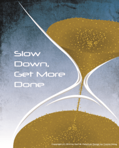 Slow Down, Get More Done